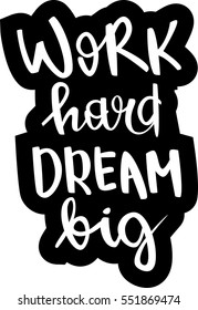 Work Hard Dream Big Images, Stock Photos & Vectors ...