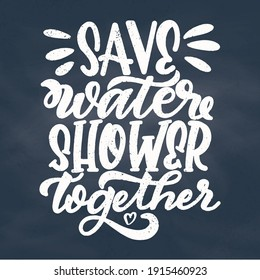 textured Hand lettering quote save water shower together on chalkboard background. vector illustration.