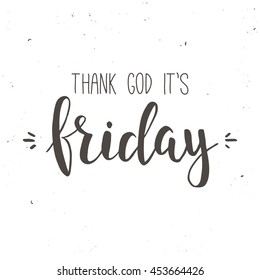 Thank god it is friday. Conceptual handwritten phrase.  T shirt hand lettered calligraphic design. Inspirational vector  poster.