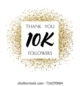 Thank you 10K or 10 Thousand followers. Vector illustration with golden glitter particles for social network friends, followers, web users. Thank you celebrate of subscribers, followers, likes.