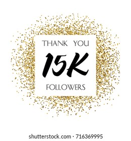 Thank you 15K or 15 Thousand followers. Vector illustration with golden glitter particles for social network friends, followers, web users. Thank you celebrate of subscribers, followers, likes.