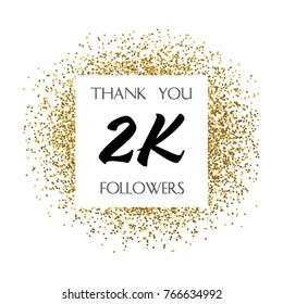 Thank you 2K or Two Thousand followers. Vector illustration with golden glitter particles for social network friends, followers, web users. Thank you celebrate of subscribers, followers, likes.