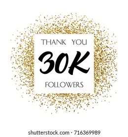 Thank you 30K or 30 Thousand followers. Vector illustration with golden glitter particles for social network friends, followers, web users. Thank you celebrate of subscribers, followers, likes.
