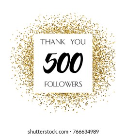 Thank you 500 or five hundred followers. Vector illustration with golden glitter particles for social network friends, followers, web users. Thank you celebrate of subscribers, followers, likes.