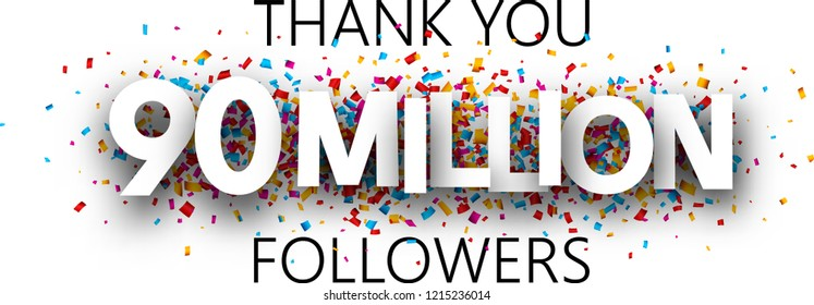 Thank you, 90 million followers. Banner with colorful confetti for social network. Vector background.