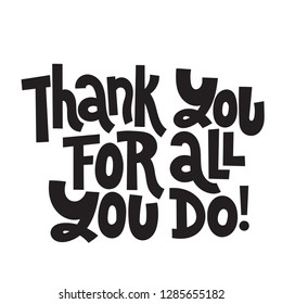 Thank you for all you do - Unique slogan for social media, poster, card, banner, textile, gift, design element. Sketch quote, phrase about thank you, appreciation, gratitude on white background.