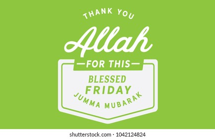 Thank You Allah for this blessed Friday.! – Jumma Mubarak