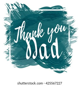 Thank you dad inscription. Excellent holiday card. Vector illustration on white background with ink strokes. Father's Day Calligraphy Background. typographic illustration Happy love dad, love father
