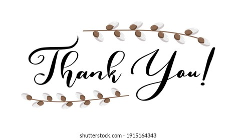 Thank you hand lettering vector with willow twigs. Thanksgiving day, Easter and other holidays season quotes and phrases for cards, banners, posters, pillow and clothes design.