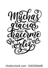 """Thank you for making me so happy"" inscription in Spanish ""Muchas gracias por hacerme tan feliz"" lettering quote. Spanish lettering for Valentine's day, Birthday or greeting card. Vector illustration."