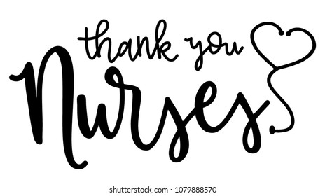 Thank You Nurses with Heart Stethoscope script lettering, hand lettered Thank You Nurses saying phrase vector