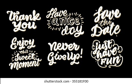 """Thank you"", Save the Date"", ""Never give Up!"", ""Have a nice day"", ""Just Have fun"". Vector set of calligraphic text. Motivation and inspiration quotes.Typography and calligraphy collection."