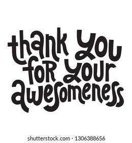 Thank you for your awesomeness - Unique slogan for social media, poster, card, banner, textile, gift, design element. Sketch quote, phrase about thank you, appreciation, gratitude on white background.