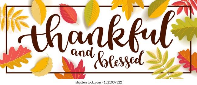 Thankful and blessed Thanksgiving quote horizontal banner.  Bright warm colors design with a frame. Flat colorful realistic autumn leaves with shadows isolated on white background. Vector illustration