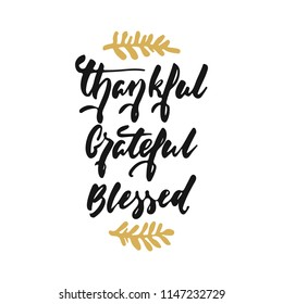 Thankful Grateful Blessed - hand drawn Autumn seasons Thanksgiving holiday lettering phrase isolated on the white background. Fun brush ink vector illustration for banners, greeting card, design