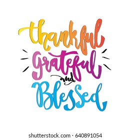 Thankful, Grateful and Blessed On white Background.  Hand Lettering. Modern Calligraphy. Handwritten Inspirational motivational quote.