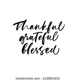 Thankful, grateful, blessed phrase. Lettering for Happy Thanksgiving day. Ink illustration. Modern brush calligraphy. Isolated on white background.