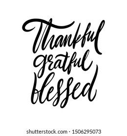 Thankful, grateful, blessed phrase thanksgiving day. Hand drawn vector lettering. Isolated on white background.