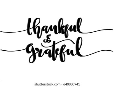 Thankful and Grateful On white Background.  Hand Lettering. Modern Calligraphy. Handwritten Inspirational motivational quote.