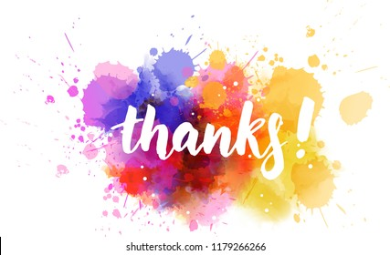 Thanks! hand lettering phrase on multicolored watercolor imitation color splash. Modern calligraphy inspirational quote. Vector illustration.