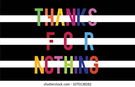 Thanks for nothing colourful modern Fashion Slogan for T-shirt and apparels graphic vector Print.