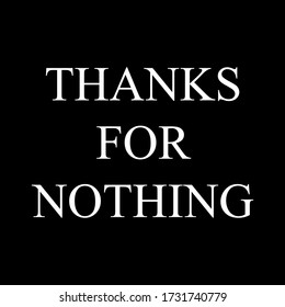 THANKS FOR NOTHING TEXT, SLOGAN PRINT VECTOR