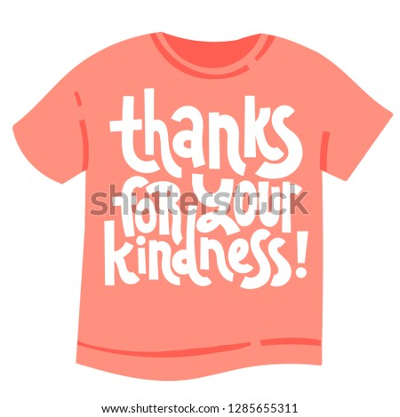 bfcd6c33 Thanks for your kindness - T shirt with hand drawn vector lettering. Funny  quote about