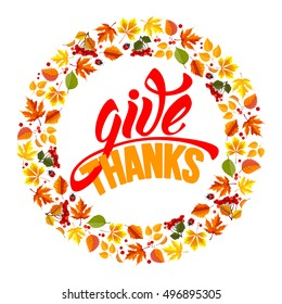 Thanksgiving greeting card with autumn leaves and calligraphy inscription Give Thanks. Rounded design. Happy Thanksgiving Day logo template. Vector stock illustration.