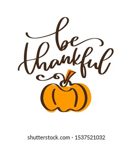 Thanksgiving quote wall art  with pumpkin flourish clipart and be thankful text. Modern calligraphy orange and brown fall decoration, autumn card, November celebration script word.