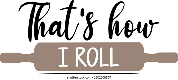 That's how I roll quote. Roll vector