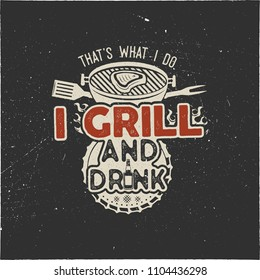 Thats what i do i drink and grill things retro bbq t-shirt design. Vintage hand drawn barbecue tee, emblem for anyone who love summer barbeque with friends and family. Funny Father s day gift. Vector
