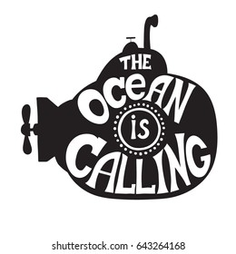 """""""The ocean is calling"""" Inspirational quote with submarine. Hand drawn monochrome vintage illustration with hand-lettering and decoration elements."""
