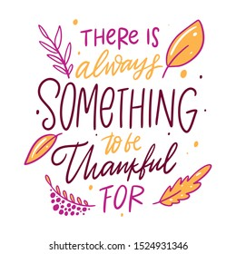There is always something to be grateful for. Hand drawn vector illustration and lettering. Isolated on white background. Cartoon style.