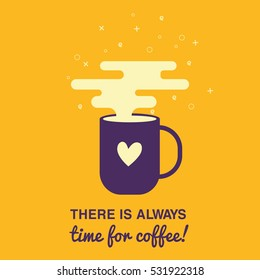 There is always time for coffee card. A cup of coffee with modern clouds and heart. Vector illustration flat style.