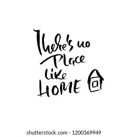 There is no place like home. Hand drawn dry brush lettering. Ink illustration. Modern calligraphy phrase. Vector illustration.