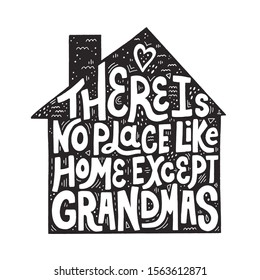 There is no place like home except grandmas quote on silhouette of a house. Hand drawn vector lettering for t shirt, cup, textile design.