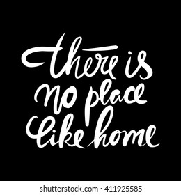 There is no place like home.  Typographic print poster. T shirt hand lettered calligraphic design. Vector illustration.