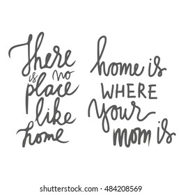 There is no place like home. Home is where your mom is. Typographic print poster. T shirt hand lettered calligraphic design. Vector illustration.