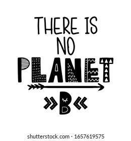 There is no planet B - text quotes and planet earth drawing with eco friendly quote. Lettering poster or t-shirt textile graphic design. environmental Protection. Earth day
