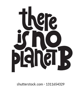 There is no planet B. Vector quote lettering about eco, waste management, minimalism. Motivational phrase for choosing eco friendly lifestyle, using reusable products. Modern stylized typography.