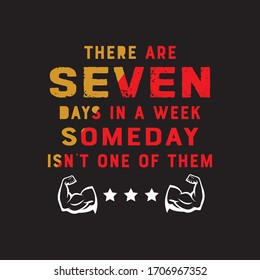 There Are Seven Days In A Week Someday Isn't One Them.Fitness T-shirt,Bodybuilding,Crossfit T-shirt Design Vector And Illustration.Motivational Gym T-shirts,Quote.