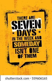 There Are Seven Days In The Week And Someday Is Not One Of Them. Inspiring Workout and Fitness Gym Motivation Quote. Creative Vector Typography Grunge Poster Concept