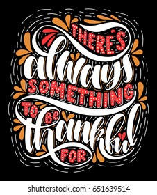 There's always something to be thankful for.Inspirational quote.Hand drawn illustration with hand lettering.
