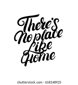 There's no place like home hand written lettering. Calligraphy quote. Inspirational phrase for housewarming posters, greeting cards, home decorations. Vector illustration.