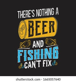 There's nothing a beer and fishing can't fix - fish, beer can vector - fishing t shirt design template