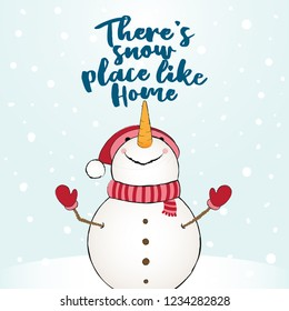 There's snow place like home -  funny vector quotes Snowman drawing. Hand drawn lettering for Xmas greetings cards. Lettering poster or t-shirt textile graphic design. / Cute Snowman character doodle