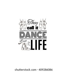 They call it dance I call it life. Quote typographical background. Vector template for card banner and poster with hand drawn elements.