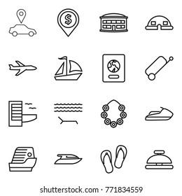 Thin line icon set : car pointer, dollar pin, airport building, dome house, plane, sail boat, passport, suitcase, hotel, lounger, hawaiian wreath, jet ski, cruise ship, yacht, flip flops