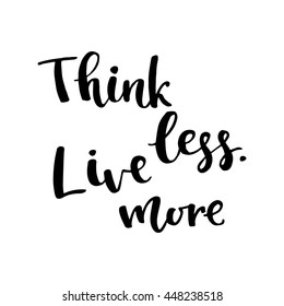 Think less, live more card. Hand drawing ink lettering vector art, modern brush calligraphy motivational poster with white background.