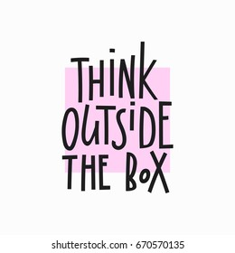 Think outside the box quote lettering. Calligraphy inspiration graphic design typography element. Hand written postcard. Cute simple vector sign.